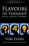 Flavours of Thought: Recipes for Fresh Thinking (Metaphysical Explorations Book 1)