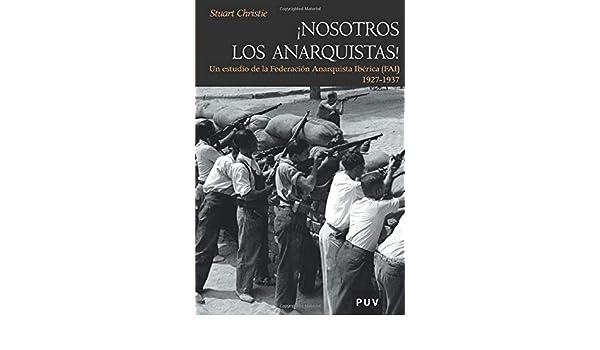 Nosotros Los Anarquistas!: Un estudio de la Federación Anarquista ...