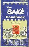 The Sake Handbook, John Gauntner, 0804821135
