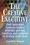The Creative Executive, Granville N. Toogood, 1580627102