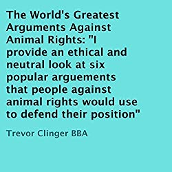 The World's Greatest Arguments Against Animal Rights