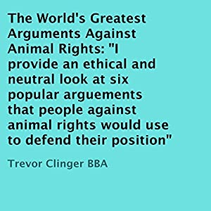 The World's Greatest Arguments Against Animal Rights Audiobook