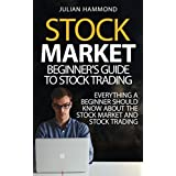 Stock Market: Beginner's Guide to Stock Trading: Everything a Beginner Should Know About the Stock Market and Stock Trading (Stock Market, Stock Trading, Stocks)