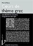 Cours de thème grec : Avec 50 thèmes complets intégralement corrigés