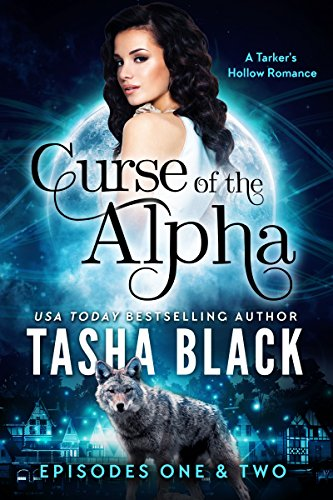 Curse of the Alpha: Episodes 1 & 2: A Tarker's Hollow Serial (BBW Shifter Paranormal Romance) (Curse of the Alpha Box-Set) by [Black, Tasha]