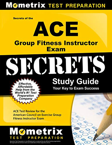 Secrets of the ACE Group Fitness Instructor Exam Study Guide: ACE Test Review for the American Council on Exercise Group Fitness Instructor Exam (Mometrix Secrets Study Guides) (Ace Group Fitness Instructor Handbook 4th Edition)