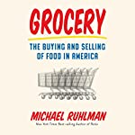 Grocery: The Buying and Selling of Food in America | Michael Ruhlman