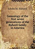 Genealogy of the First Seven Generations of the Bidwell Family in America, Edwin M. Bidwell, 551852580X