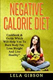 Negative Calorie Diet: Cookbook & Guide Which Will Help You To Burn Body Fat, Lose Weight And Live Healthy
