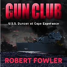 The Gun Club: USS Duncan at Cape Esperance Audiobook by Robert Fowler Narrated by Robert Fowler