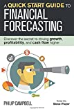 img - for A Quick Start Guide to Financial Forecasting: Discover the Secret to Driving Growth, Profitability, and Cash Flow Higher book / textbook / text book