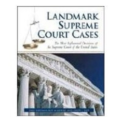 Landmark Supreme Court Cases: The Most Influential Decisions of the Supreme Court of the United States