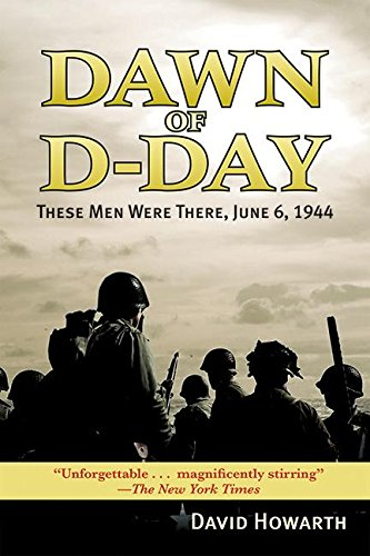 Dawn of D-DAY: These Men Were There, June 6, 1944