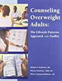 Counseling Overweight Adults : The Lifestyle Patterns Approach and Toolkit, Kushner, Robert F. and Kushner, Nancy, 088091422X