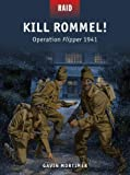 Kill Rommel! - Operation Flipper 1941, Gavin Mortimer, 1472801091