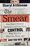 img - for The Smear: How Shady Political Operatives and Fake News Control What You See, What You Think, and How You Vote book / textbook / text book