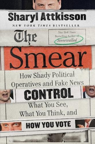 The Smear: How Shady Political Operatives and Fake News Control What You See, What You Think, and How You Vote cover