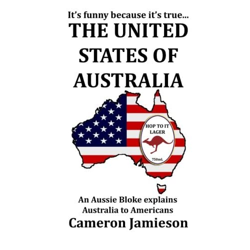 The United States of Australia: An Aussie Bloke Explains Australia to Americans - 5114kgnsK8L. SS500 - Getting Down Under Travel Guides