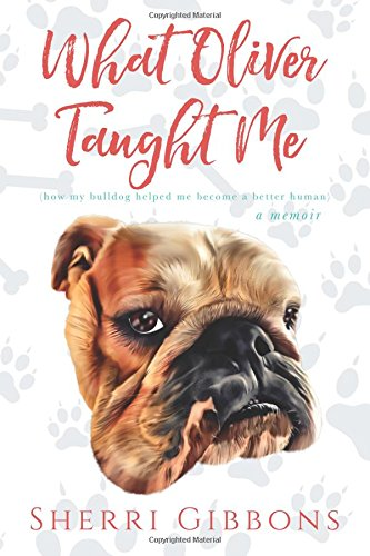 What Oliver Taught Me: (how my bulldog helped me become a better human) (Memoirs Of A Woman Of Pleasure Summary)