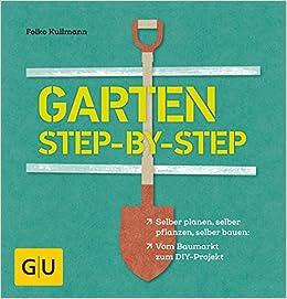 Garten Step By Selber Planen Pflanzen Bauen Vom Baumarkt Zum DIY Projekt GU Extra Amazonde Folko Kullmann Bucher