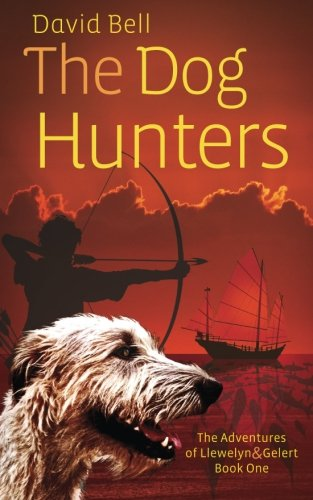 The Dog Hunters: The Adventures of Llewelyn & Gelert Book One (Volume 1)