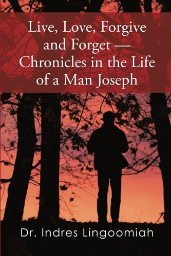Download Live, Love, Forgive and Forget-Chronicles in the Life of a Man Joseph PDF