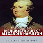 History for Kids: Alexander Hamilton Hörbuch von  Charles River Editors Gesprochen von: Tracey Norman