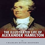 History for Kids: Alexander Hamilton |  Charles River Editors