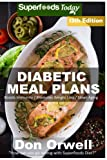 Diabetic Meal Plans: Diabetes Type-2 Quick & Easy Gluten Free Low Cholesterol Whole Foods Diabetic Recipes full of Antioxidants & Phytochemicals ... Weight Loss Transformation) (Volume 5)
