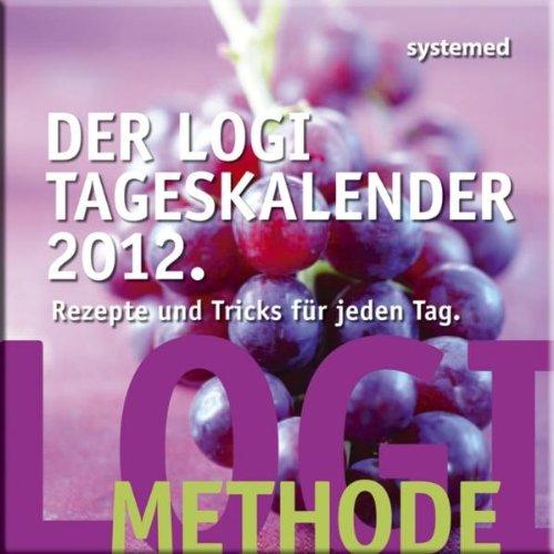 Der LOGI Tageskalender 2012: Rezepte und Tricks für jeden Tag