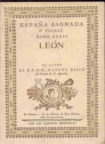 ESPAÃA SAGRADA. TOMO XXXVI. MEMORIAS DE LA SANTA IGLESIA ESENTA DE LEON EDICION FACSIMIL DE LA DE 1787: Amazon.es: RISCO, MANUEL (P. FLOREZ), RISCO, MANUEL (P. FLOREZ), RISCO, MANUEL (P. FLOREZ): Libros