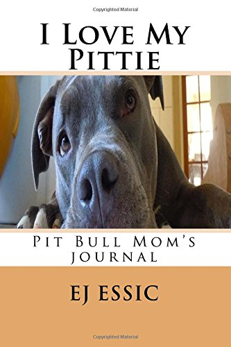 Download I Love My Pittie: Pit Bull Mom's journal (Dog Mom Journals) pdf epub