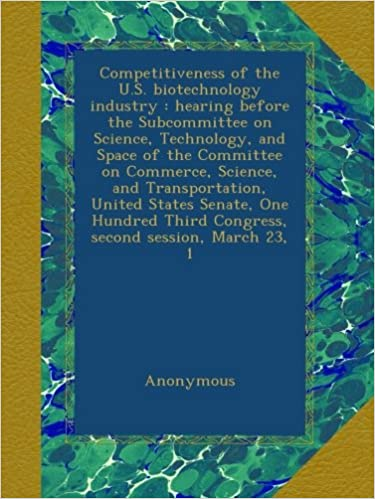 Competitiveness of the U.S. biotechnology industry : hearing