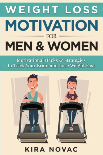 Weight Loss Motivation for Men and Women: Motivational Hacks & Strategies to Trick Your Brain and Lose Weight Fast (Weight Loss, Motivation Strategies, How to Lose Weight) (Volume 1)