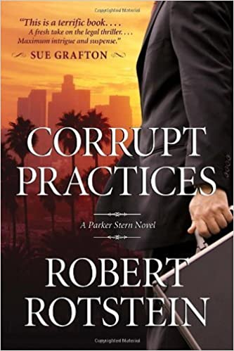 Corrupt Practices: A Parker Stern Novel by Robert Rotstein (2013-06-04)