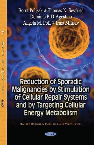 (Reduction of Sporadic Malignancies by Stimulation of Cellular Repair Systems and by Targeting Cellular Energy Metabolism (Cancer Etiology, Diagnosis and Treatments) )
