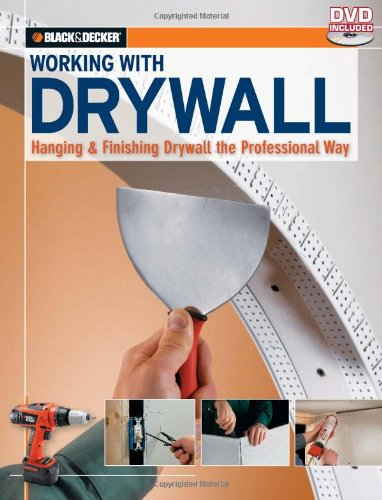 Drywall Finishing Prices - Black & Decker Working with Drywall: Hanging & Finishing Drywall the Professional Way