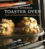 img - for The Gourmet Toaster Oven: Simple and Sophisticated Meals for the Busy Cook by Lynn Alley (2005-10-01) book / textbook / text book