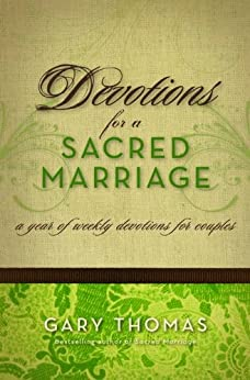 Devotions for a Sacred Marriage: A Year of Weekly Devotions for Couples by [Thomas, Gary L.]