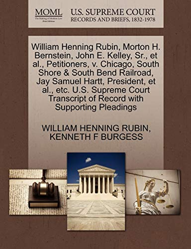 William Henning Rubin, Morton H. Bernstein, John E. Kelley, Sr., et al., Petitioners, v. Chicago, South Shore & South Bend Railroad, Jay Samuel Hartt, ... of Record with Supporting Pleadings