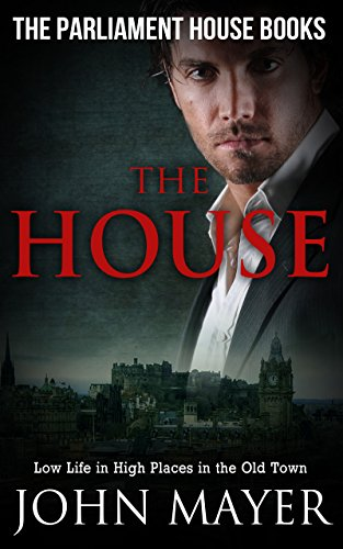 The House: Dark Urban Scottish Crime Story (Parliament House Books Book 5)