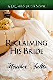 Reclaiming His Bride (a Dicarlo Brides Novel, Book 3), Heather Tullis, 0615806651