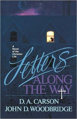 letters along the way a novel of the christian life d a carson john d woodbridge 9780891076735 amazoncom books