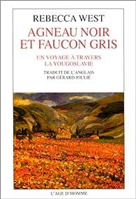 Agneau noir et faucon gris : un voyage à travers la Yougoslavie par Rebecca West
