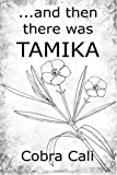 ... and Then There Was TAMIKA, Cobra Cali, 1493696718