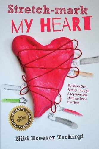 Best! Stretch-mark My Heart: Building Our Family through Adoption One Child (or Two) at a Time<br />[D.O.C]
