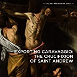 #4: Exporting Caravaggio: The Crucifixion of Saint Andrew (Cleveland Masterwork)