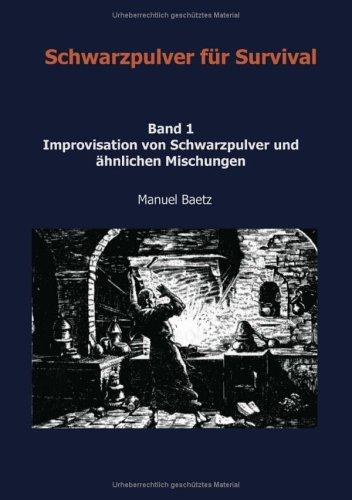 Schwarzpulver für Survival - Band 1 Improvisation von Schwarzpulver und ähnlichen Mischungen