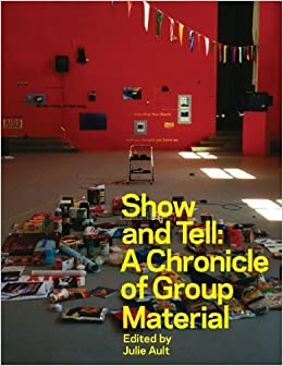 Show and Tell: A Chronicle of Group Material by Doug Ashford (2010-05-10)