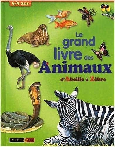 Lire un Le grand livre des animaux : D'Abeille à Zèbre pdf, epub